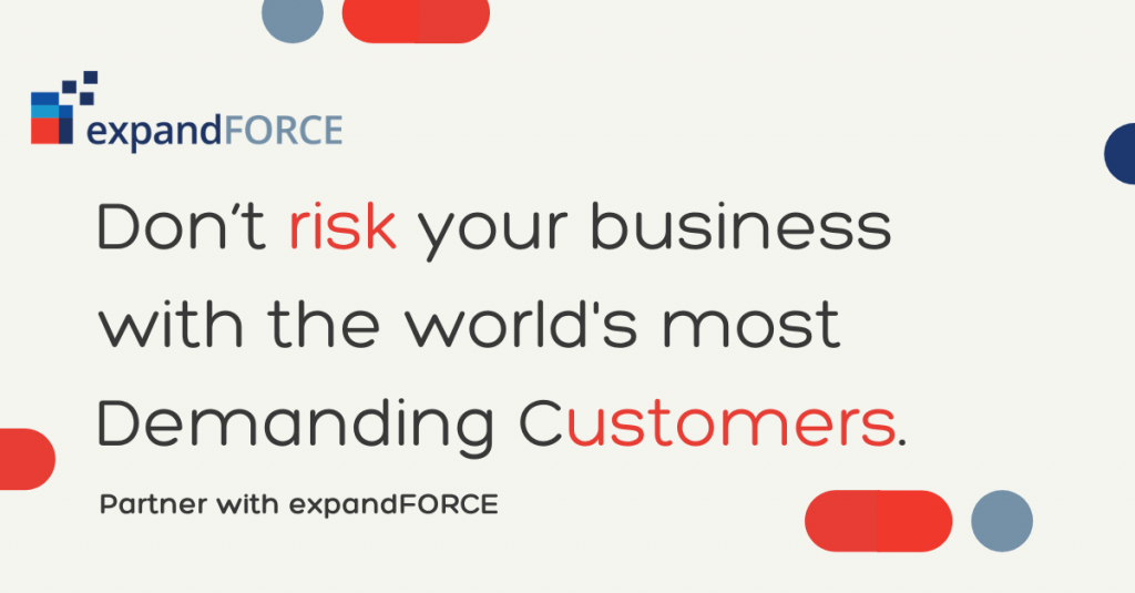 Don't risk your Business with the World's most demanding Customers. Partner with expandFORCE