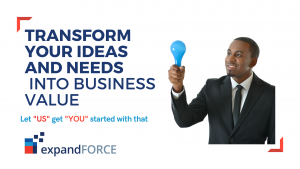 Our mission is to Transform the Ideas and Needs of Our Customers into Business Value