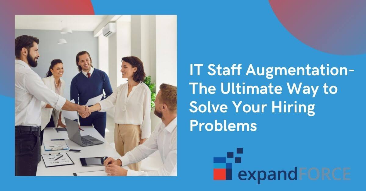 IT Staff Augmentation-The Ultimate Way to Solve Your Hiring Problems