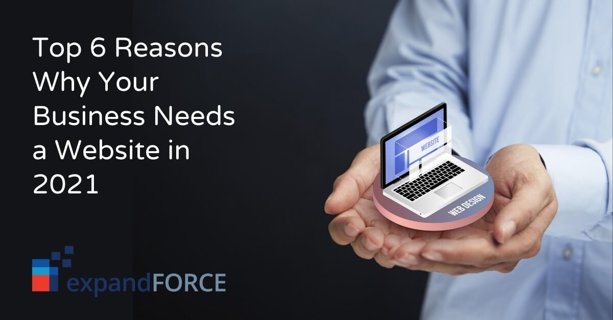 Top 6 Reasons Why Your Business Needs a Website in 2021