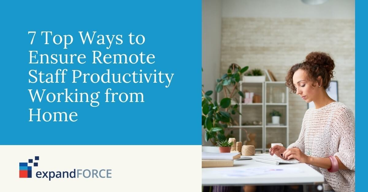 7 Top Ways to Ensure Remote Staff Productivity Working from Home