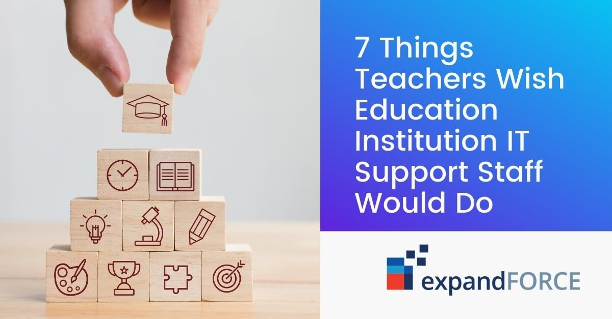 7 Things Teachers Wish Education Institution IT Support Staff Would Do