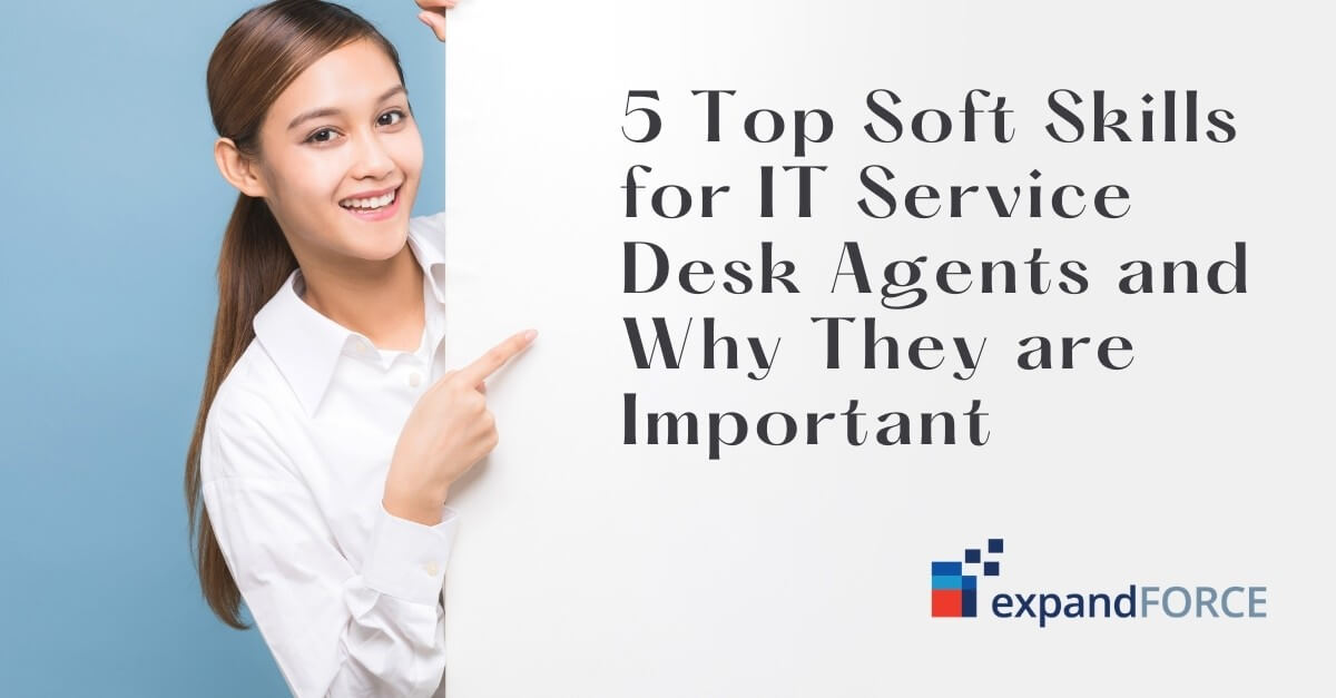 5 Top Soft Skills for IT Service Desk Agents and Why They are Important