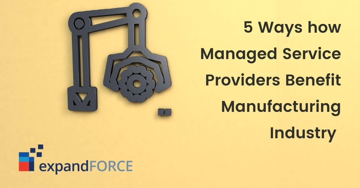 5 Ways how Managed Service Providers Benefit Manufacturing Industry