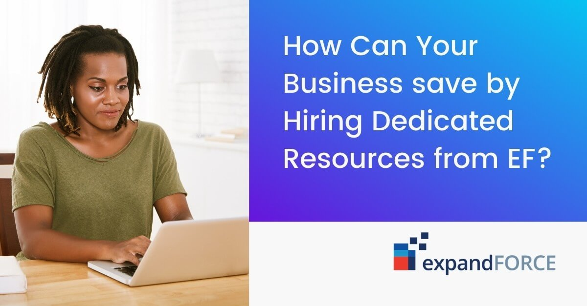 How Can Your Business save by Hiring Dedicated Resources from EF?