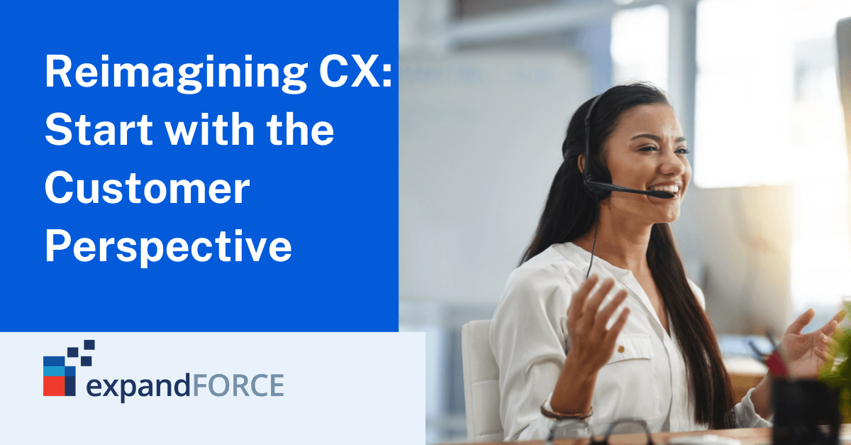 Reimagining CX: Start with the Customer Perspective