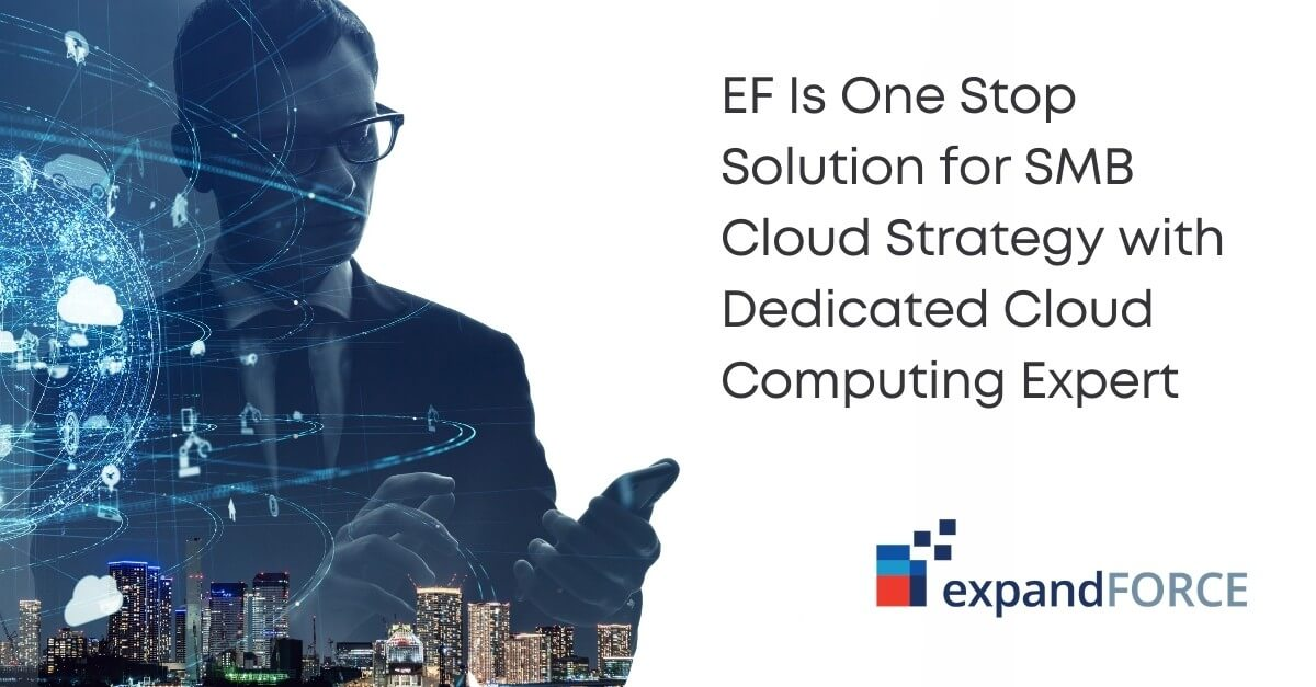 EF Is One Stop Solution for SMB Cloud Strategy with Dedicated Cloud Computing Expert