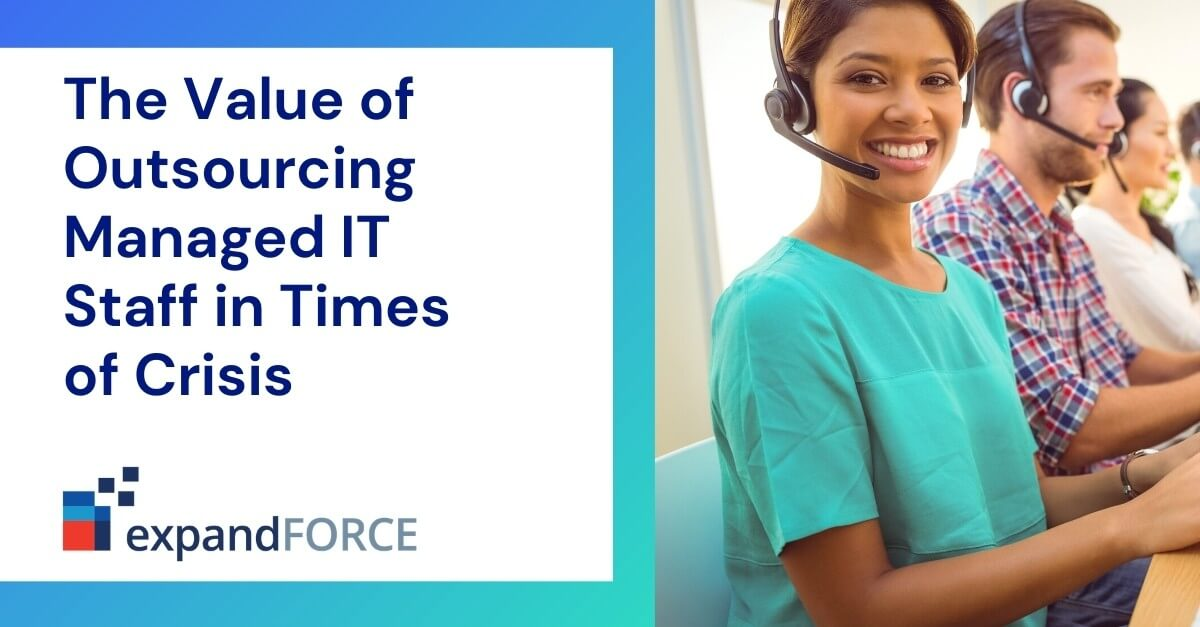The Value of Outsourcing Managed IT Staff in Times of Crisis