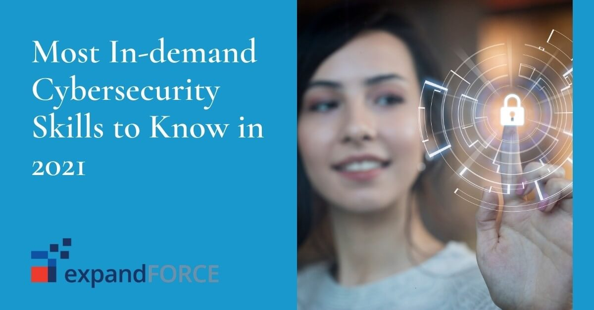 7 Most In-demand Cybersecurity Skills to Know in 2021