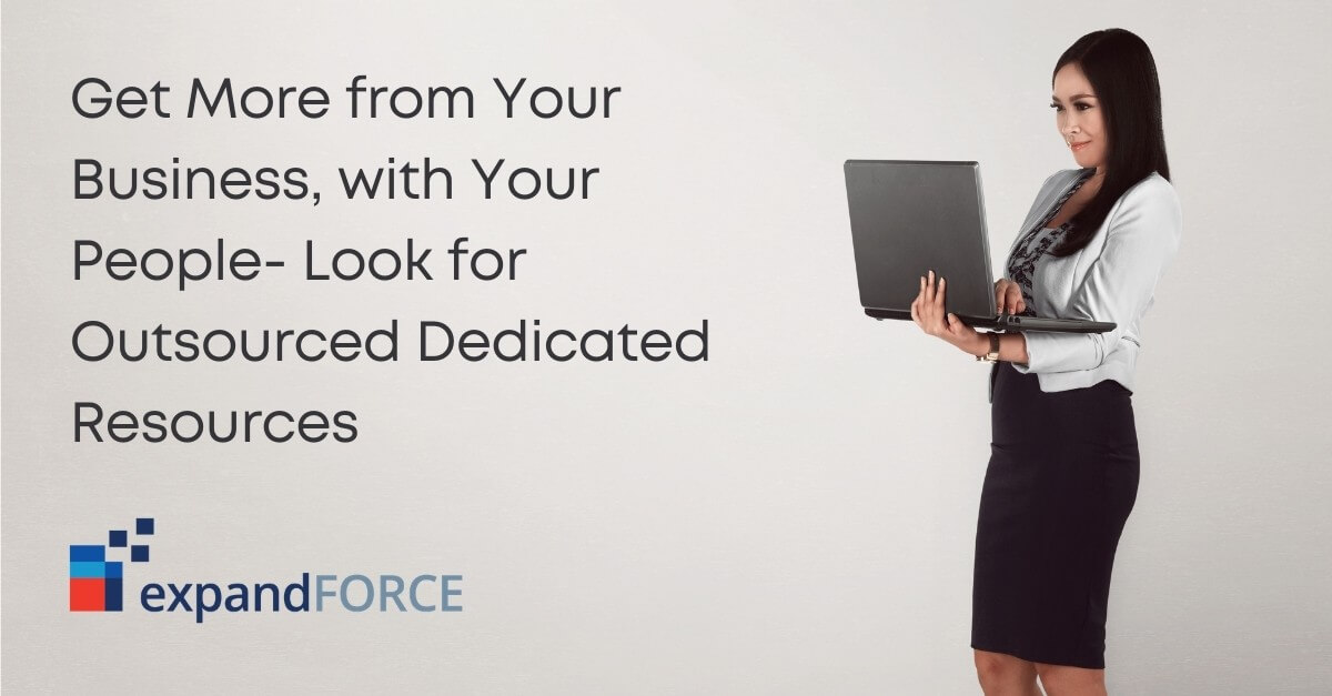 Get More from Your Business, with Your People- Look for Outsourced Dedicated Resources