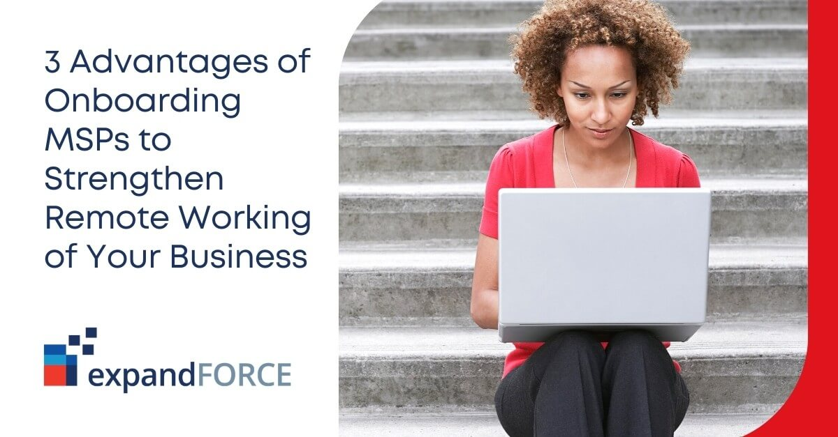 3 Advantages of Onboarding MSPs to Strengthen Remote Working Environment of Your Business