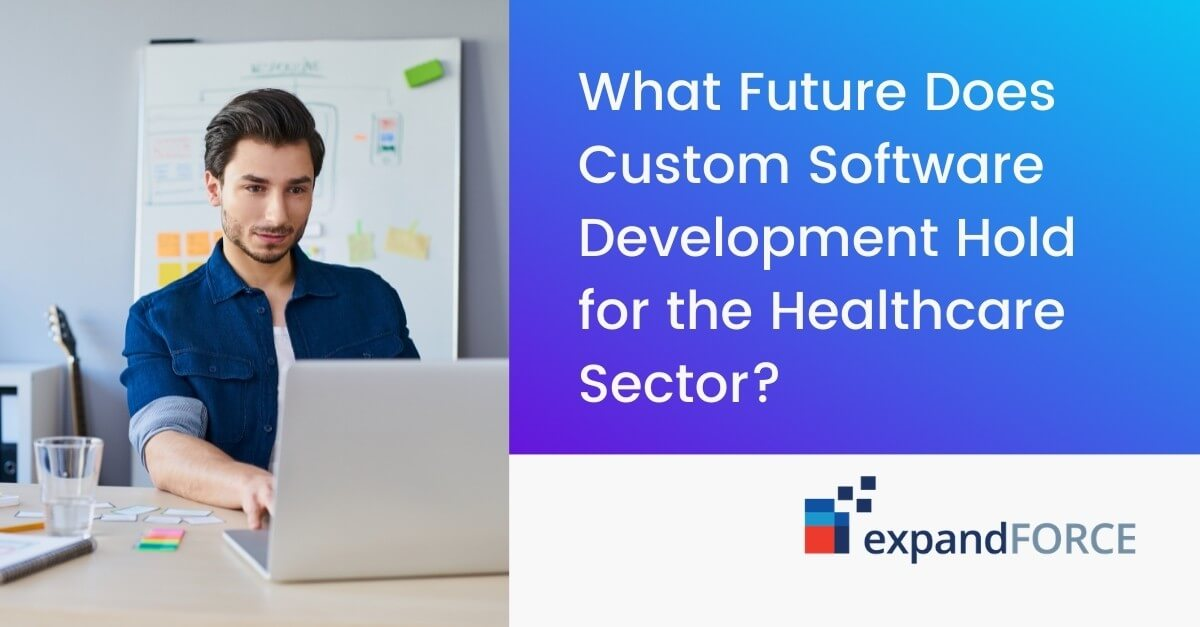 What Future Does Custom Software Development Hold for the Healthcare Sector?