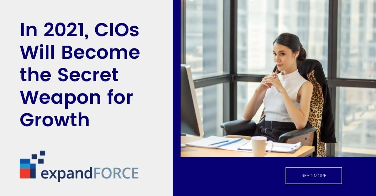 In 2021, CIOs Will Become the Secret Weapon for Growth