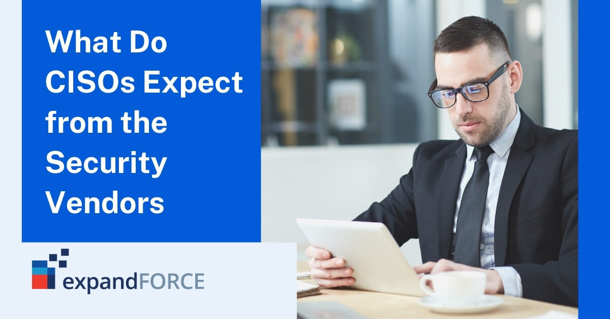 What Do CISOs Expect from the Security Vendors