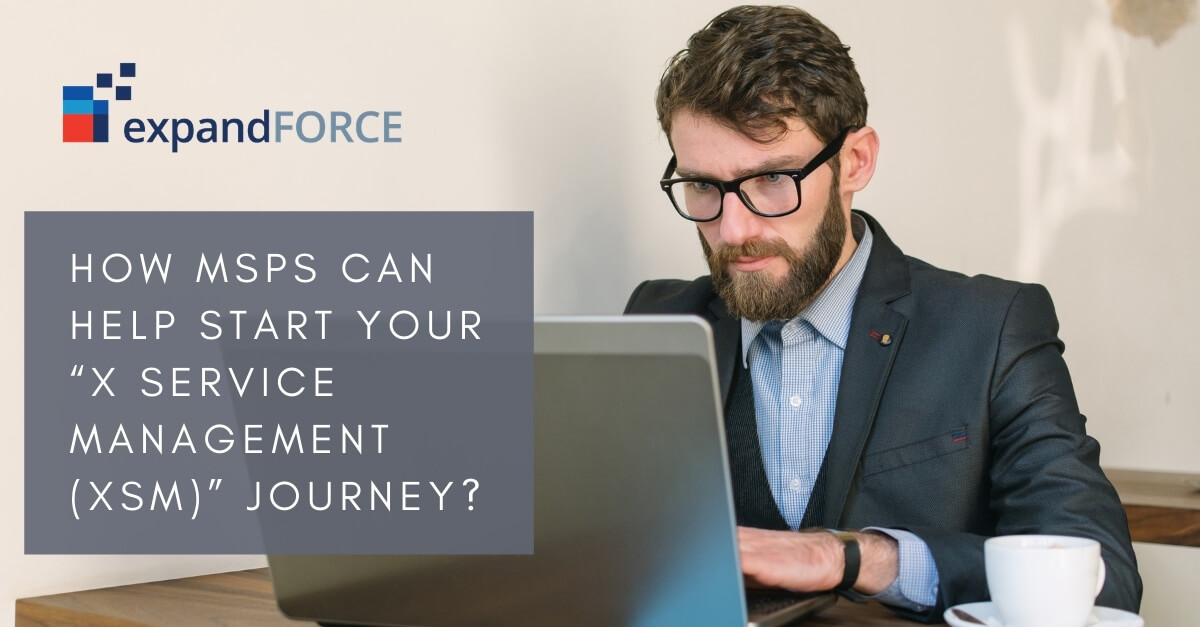 """How MSPs can help start your """"X Service Management (XSM)"""" Journey?"""