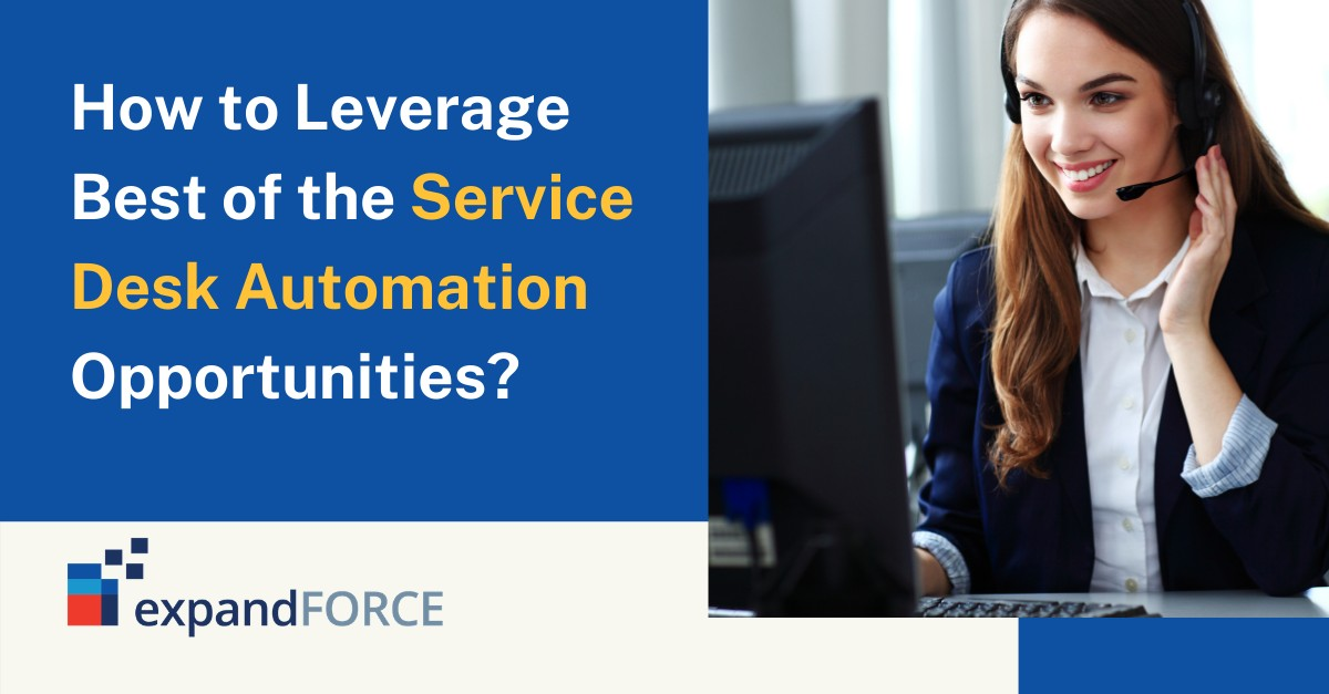 How to Leverage Best of the Service Desk Automation Opportunities?