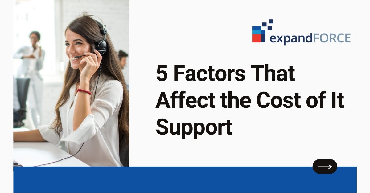 5 Factors That Affect the Cost of It Support and 3 Ways How expandFORCE Can Help