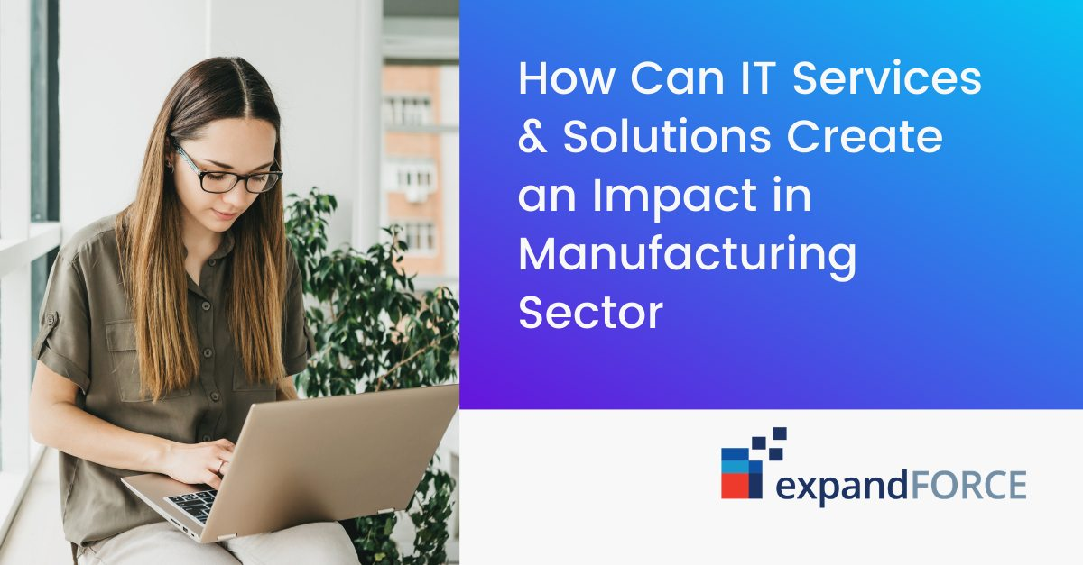 How Can IT Services & Solutions Create an Impact in Manufacturing Sector
